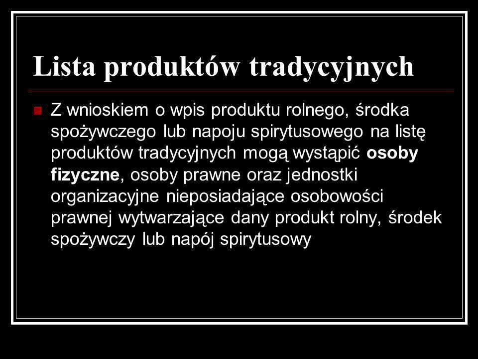 Lista produktów tradycyjnych Z wnioskiem o wpis produktu rolnego, środka spożywczego lub napoju spirytusowego na listę produktów tradycyjnych mogą wys