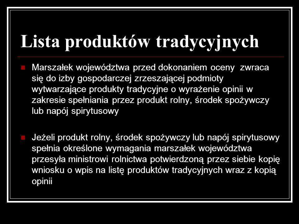 Lista produktów tradycyjnych Marszałek województwa przed dokonaniem oceny zwraca się do izby gospodarczej zrzeszającej podmioty wytwarzające produkty