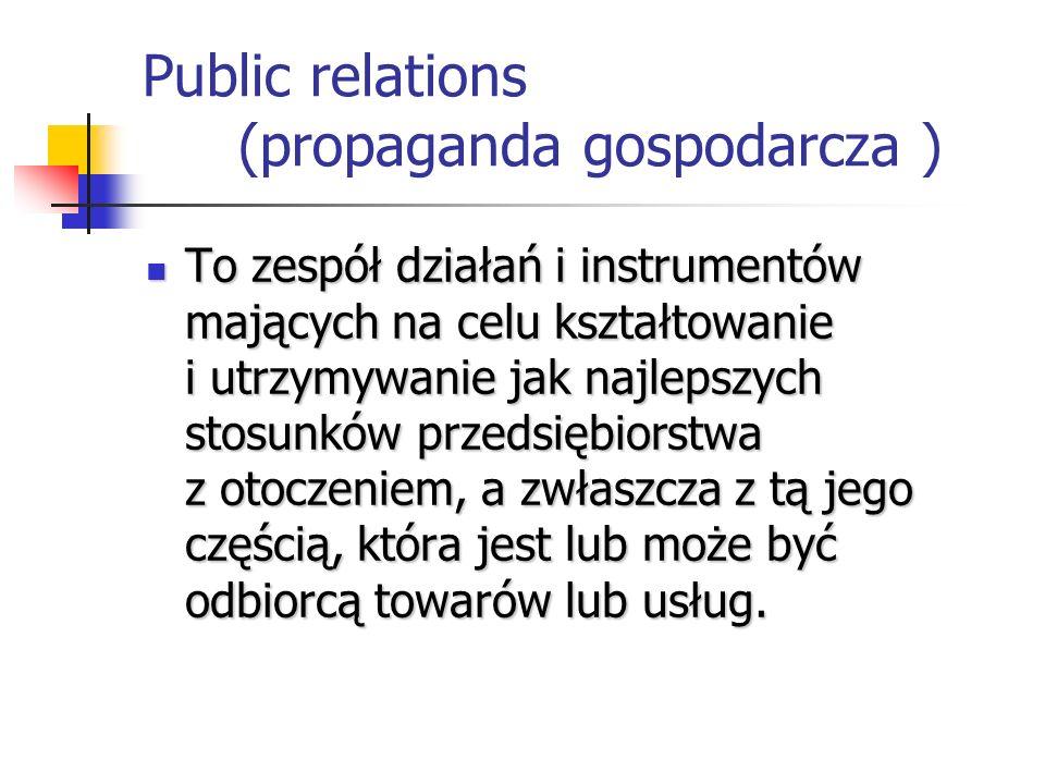 Public relations (propaganda gospodarcza ) To zespół działań i instrumentów mających na celu kształtowanie i utrzymywanie jak najlepszych stosunków pr