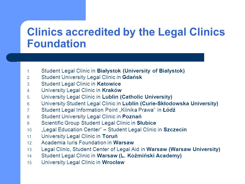 Clinics accredited by the Legal Clinics Foundation 1. Student Legal Clinic in Białystok (University of Białystok) 2. Student University Legal Clinic i