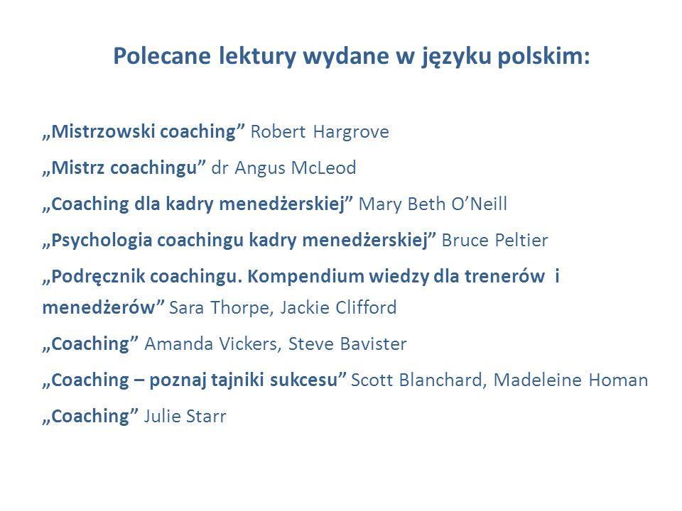 Polecane lektury wydane w języku polskim: Mistrzowski coaching Robert Hargrove Mistrz coachingu dr Angus McLeod Coaching dla kadry menedżerskiej Mary