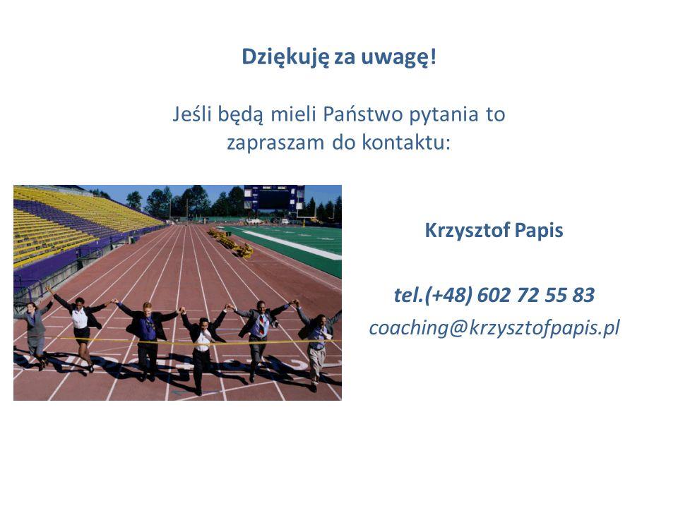 Dziękuję za uwagę ! Jeśli będą mieli Państwo pytania to zapraszam do kontaktu: Krzysztof Papis tel.(+48) 602 72 55 83 coaching@krzysztofpapis.pl