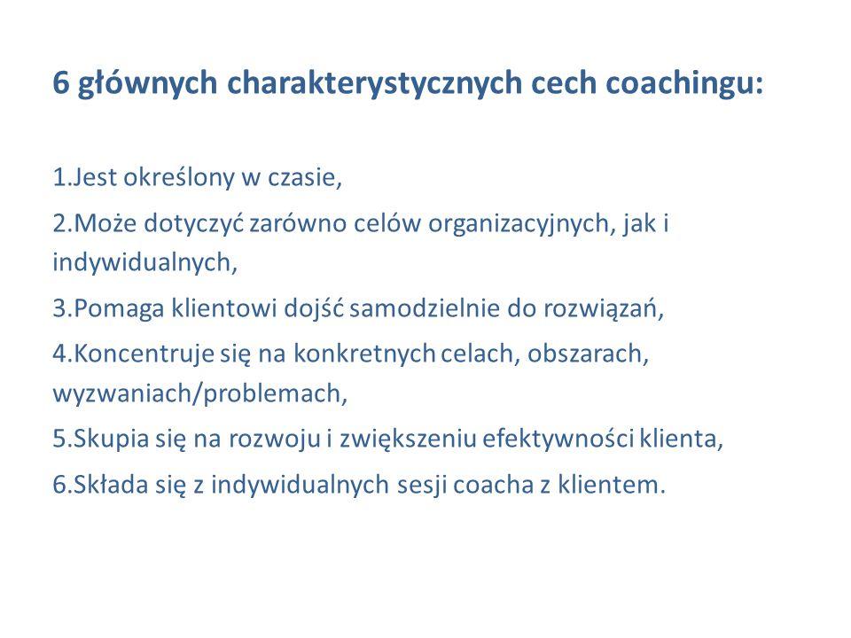 6 głównych charakterystycznych cech coachingu: 1.Jest określony w czasie, 2.Może dotyczyć zarówno celów organizacyjnych, jak i indywidualnych, 3.Pomag