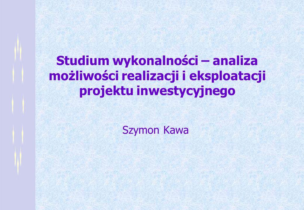 Studium wykonalności – analiza możliwości realizacji i eksploatacji projektu inwestycyjnego Szymon Kawa
