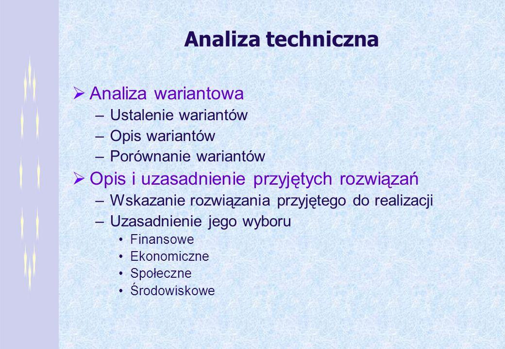 Analiza techniczna Analiza wariantowa –Ustalenie wariantów –Opis wariantów –Porównanie wariantów Opis i uzasadnienie przyjętych rozwiązań –Wskazanie r