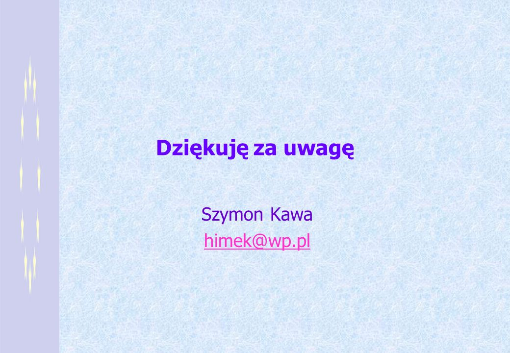Dziękuję za uwagę Szymon Kawa himek@wp.pl