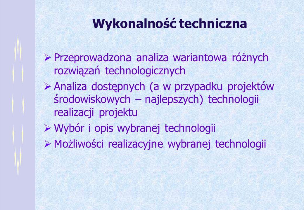 Wykonalność techniczna Przeprowadzona analiza wariantowa różnych rozwiązań technologicznych Analiza dostępnych (a w przypadku projektów środowiskowych