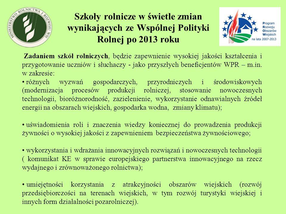 Szkoły rolnicze w świetle zmian wynikających ze Wspólnej Polityki Rolnej po 2013 roku Zadaniem szkół rolniczych, będzie zapewnienie wysokiej jakości k