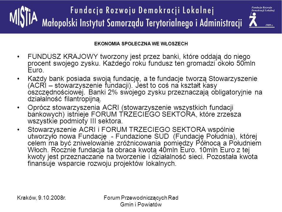 Kraków, 9.10.2008r.Forum Przewodniczących Rad Gmin i Powiatów EKONOMIA SPOŁECZNA WE WŁOSZECH FUNDUSZ KRAJOWY tworzony jest przez banki, które oddają do niego procent swojego zysku.