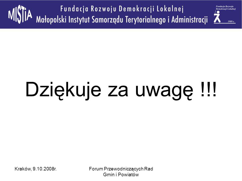 Kraków, 9.10.2008r.Forum Przewodniczących Rad Gmin i Powiatów Dziękuje za uwagę !!!
