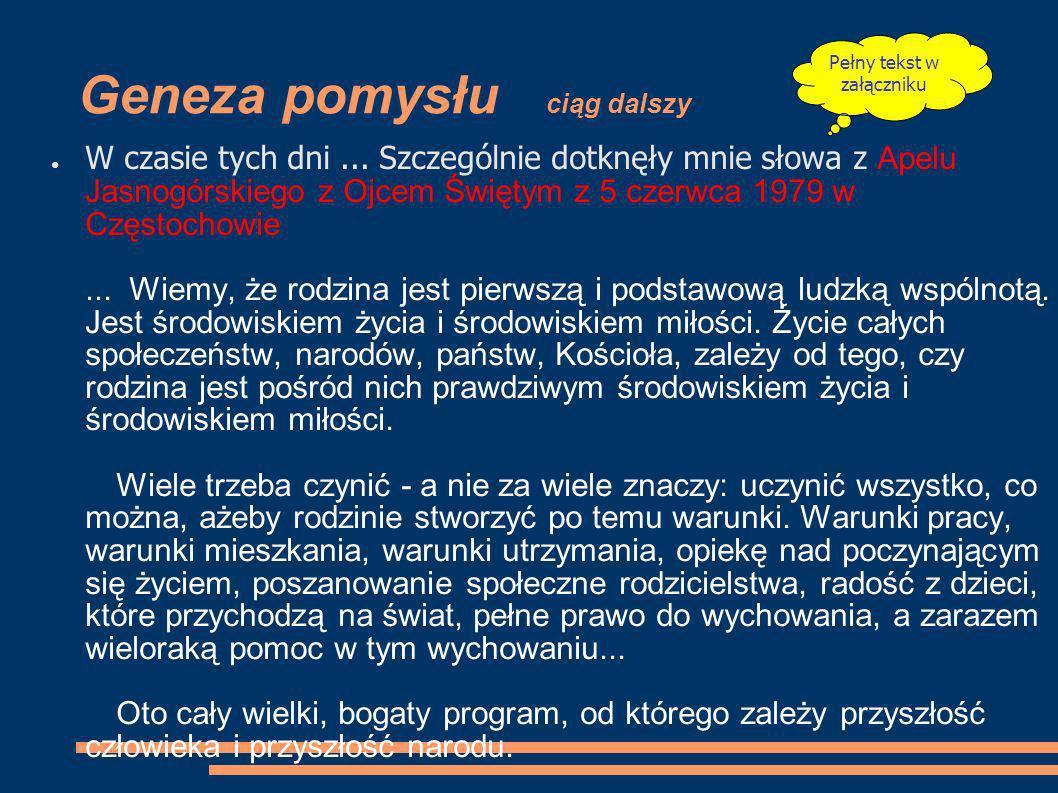 Geneza pomysłu ciąg dalszy O jakże bardzo pragnę, drodzy rodacy, jakże bardzo pragnę tego, ażeby w programie tym wypełniał się z dnia na dzień i z roku na rok Apel Jasnogórski: modlitwa polskich serc.