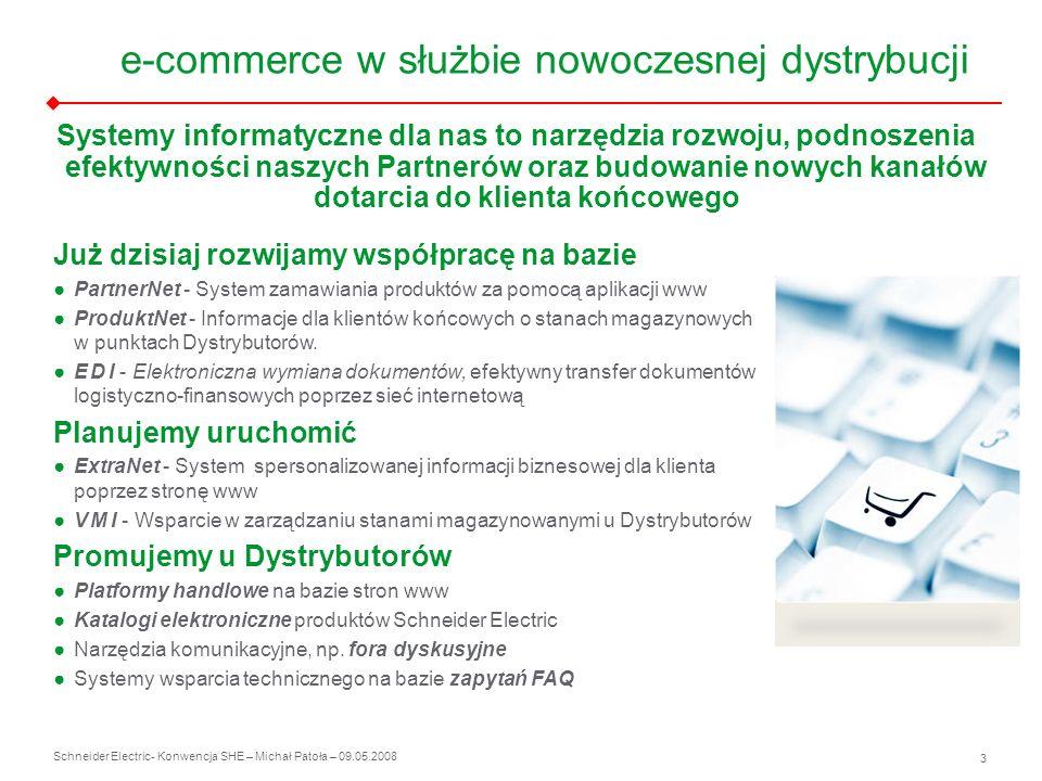 Schneider Electric 4 - Konwencja SHE – Michał Patoła – 09.05.2008 PartnerNet i ExtraNet Dwa kanały komunikacyjne dla Partnera czynne 24/7 PartnerNet – internetowy system obsługi procesu sprzedażowo, logistyczno, finansowy.