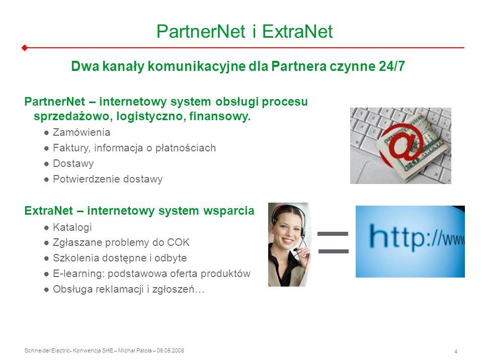 Schneider Electric 4 - Konwencja SHE – Michał Patoła – 09.05.2008 PartnerNet i ExtraNet Dwa kanały komunikacyjne dla Partnera czynne 24/7 PartnerNet –