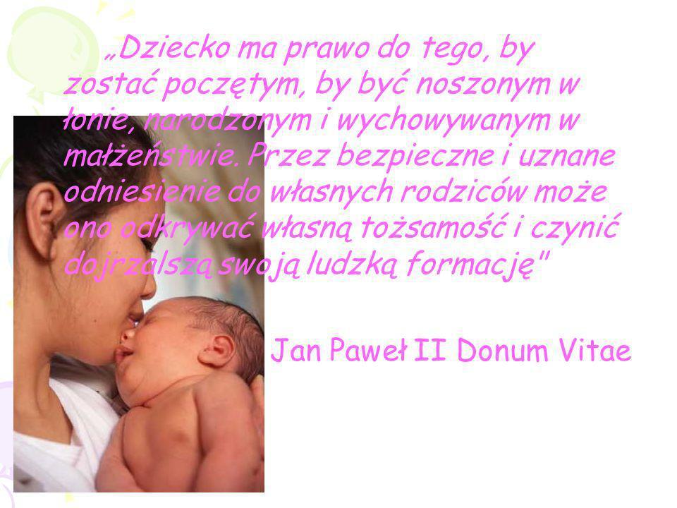 Dziecko ma prawo do tego, by zostać poczętym, by być noszonym w łonie, narodzonym i wychowywanym w małżeństwie. Przez bezpieczne i uznane odniesienie
