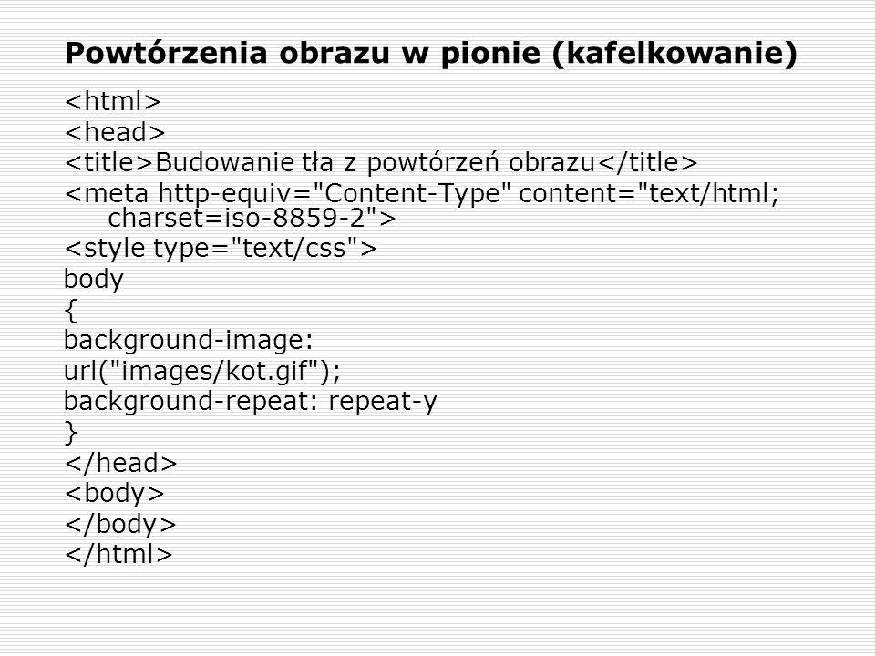 Powtórzenia obrazu w pionie (kafelkowanie) Budowanie tła z powtórzeń obrazu body { background-image: url(