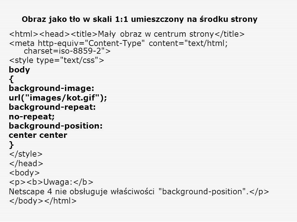 Obraz jako tło w skali 1:1 umieszczony na środku strony Mały obraz w centrum strony body { background-image: url(