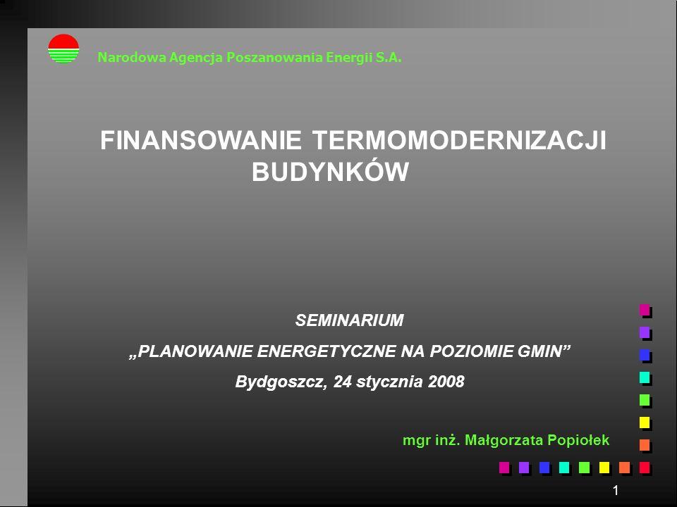 1 Narodowa Agencja Poszanowania Energii S.A. FINANSOWANIE TERMOMODERNIZACJI BUDYNKÓW SEMINARIUM PLANOWANIE ENERGETYCZNE NA POZIOMIE GMIN Bydgoszcz, 24