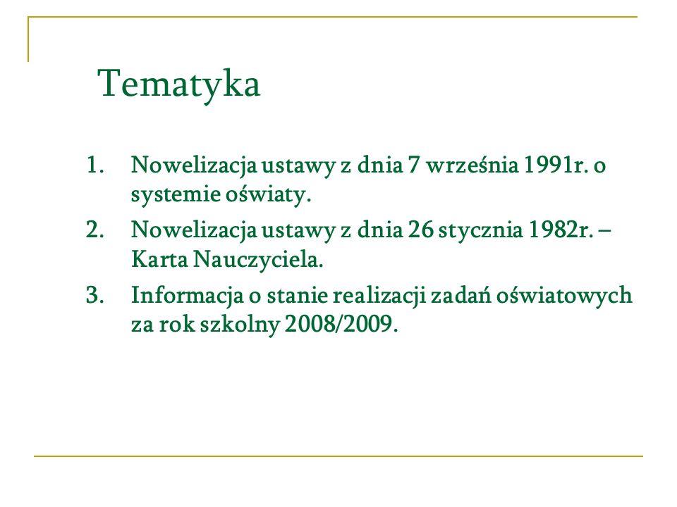Tematyka 1.Nowelizacja ustawy z dnia 7 września 1991r. o systemie oświaty. 2.Nowelizacja ustawy z dnia 26 stycznia 1982r. – Karta Nauczyciela. 3.Infor