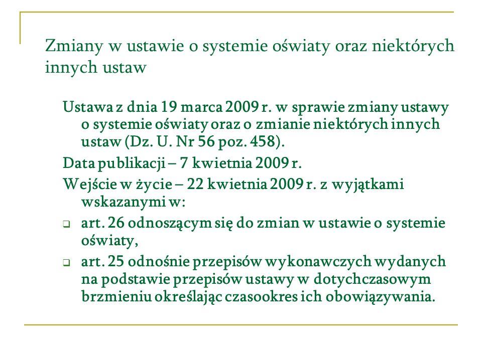 Zmiany w ustawie o systemie oświaty oraz niektórych innych ustaw Ustawa z dnia 19 marca 2009 r. w sprawie zmiany ustawy o systemie oświaty oraz o zmia