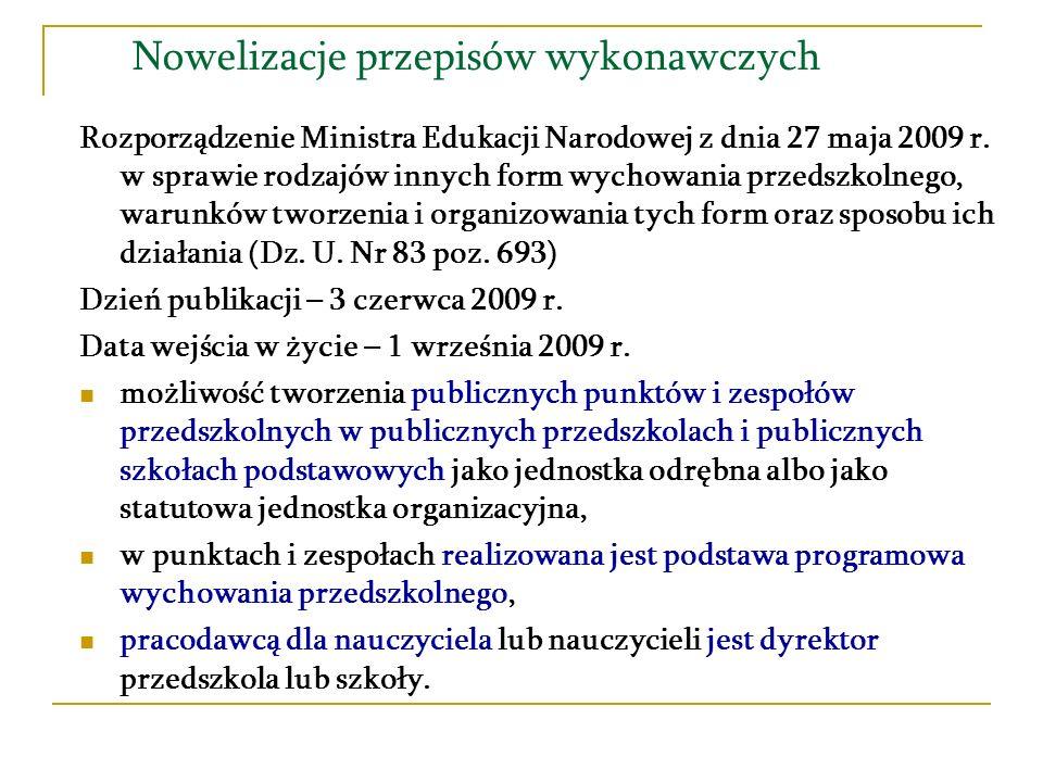 Nowelizacje przepisów wykonawczych Rozporządzenie Ministra Edukacji Narodowej z dnia 27 maja 2009 r. w sprawie rodzajów innych form wychowania przedsz