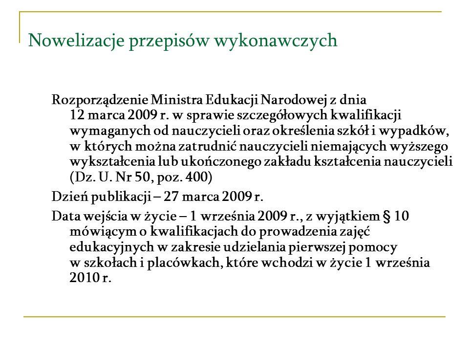 Nowelizacje przepisów wykonawczych Rozporządzenie Ministra Edukacji Narodowej z dnia 12 marca 2009 r. w sprawie szczegółowych kwalifikacji wymaganych