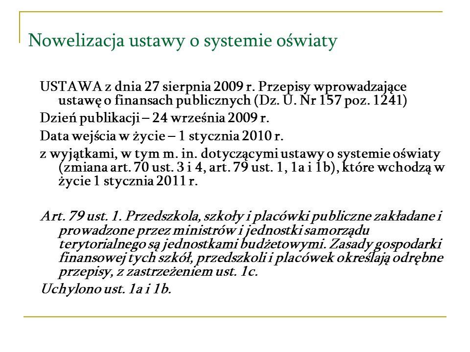 Nowelizacja ustawy o systemie oświaty USTAWA z dnia 27 sierpnia 2009 r. Przepisy wprowadzające ustawę o finansach publicznych (Dz. U. Nr 157 poz. 1241