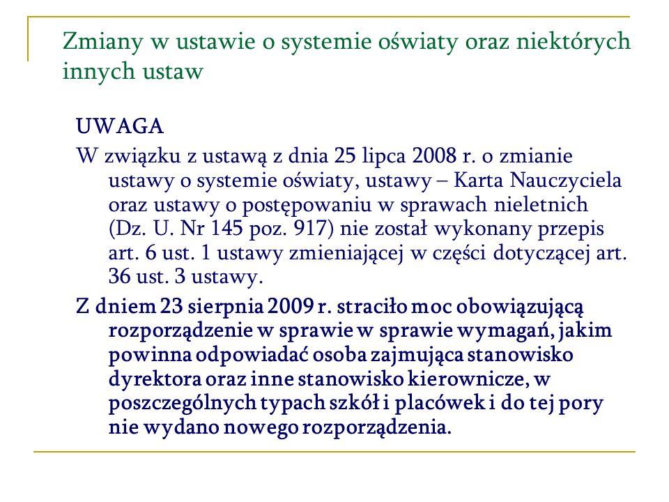 Zmiany w ustawie o systemie oświaty oraz niektórych innych ustaw UWAGA W związku z ustawą z dnia 25 lipca 2008 r. o zmianie ustawy o systemie oświaty,
