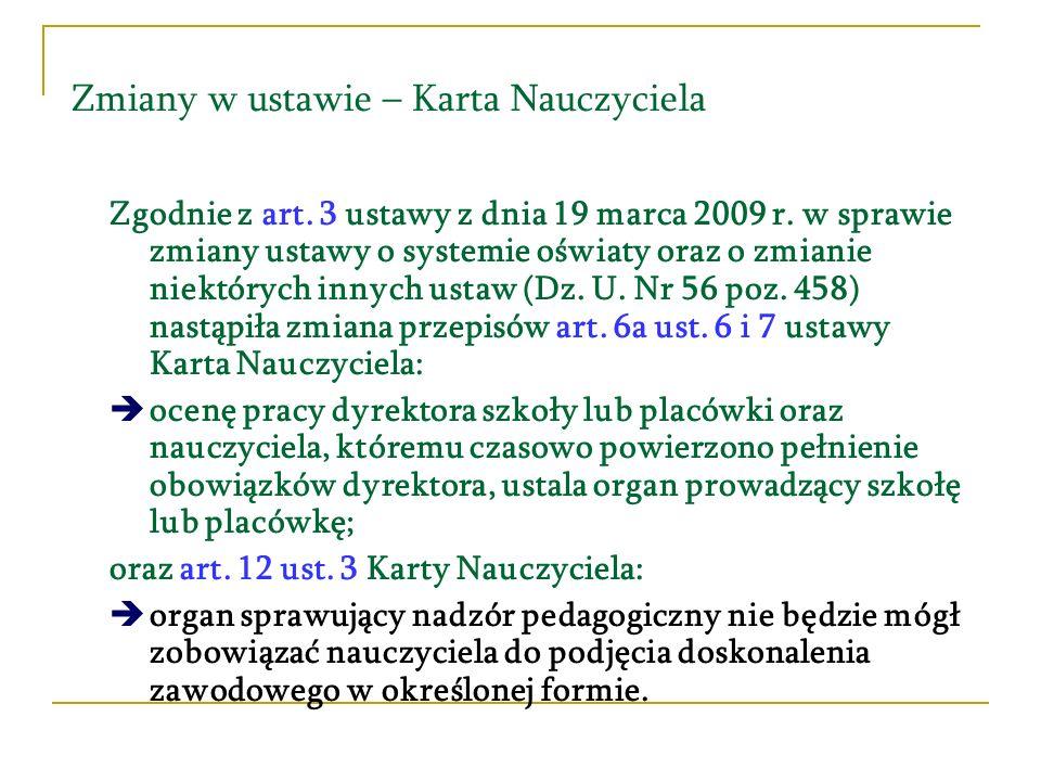Zmiany w ustawie – Karta Nauczyciela Zgodnie z art. 3 ustawy z dnia 19 marca 2009 r. w sprawie zmiany ustawy o systemie oświaty oraz o zmianie niektór