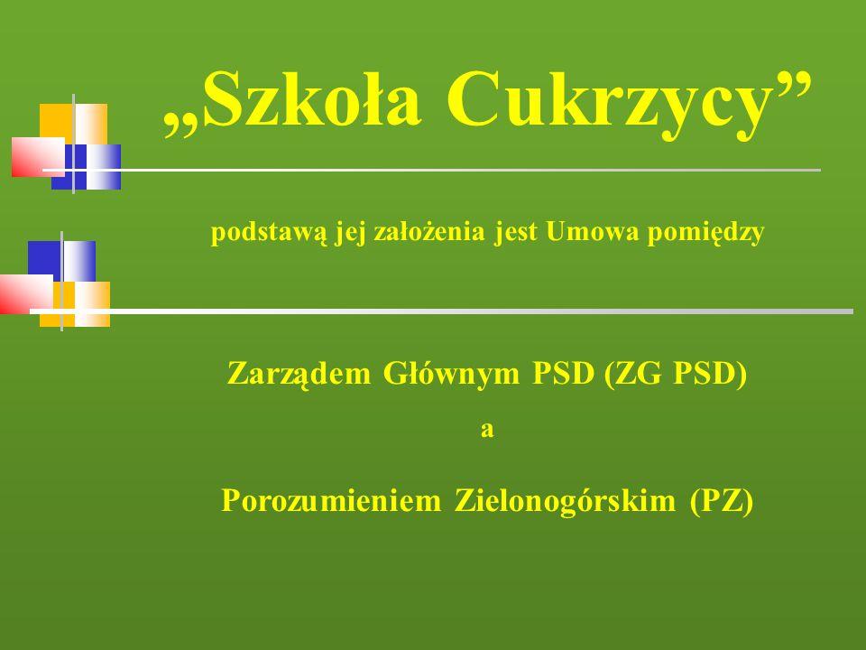 Szkoła Cukrzycy podstawą jej założenia jest Umowa pomiędzy Zarządem Głównym PSD (ZG PSD) a Porozumieniem Zielonogórskim (PZ)