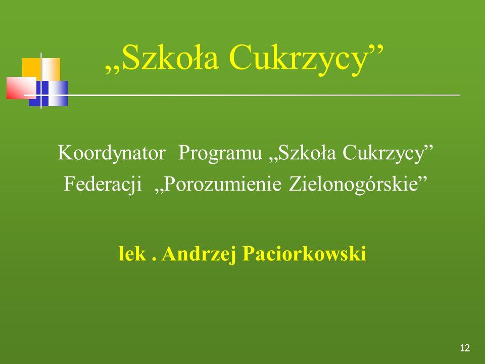 12 Szkoła Cukrzycy Koordynator Programu Szkoła Cukrzycy Federacji Porozumienie Zielonogórskie lek. Andrzej Paciorkowski