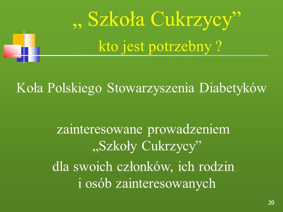 Szkoła Cukrzycy kto jest potrzebny ? Koła Polskiego Stowarzyszenia Diabetyków zainteresowane prowadzeniem Szkoły Cukrzycy dla swoich członków, ich rod