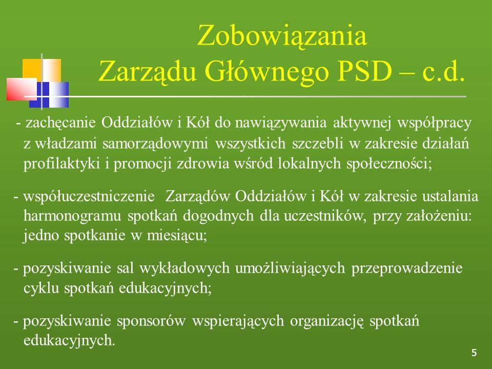 5 Zobowiązania Zarządu Głównego PSD – c.d. - zachęcanie Oddziałów i Kół do nawiązywania aktywnej współpracy z władzami samorządowymi wszystkich szczeb