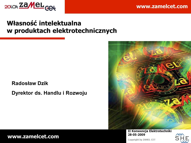www.zamelcet.com Copyright by ZAMEL CET II Konwencja Elektrotechniki 28-05-2009 Własność intelektualna w produktach elektrotechnicznych Radosław Dzik