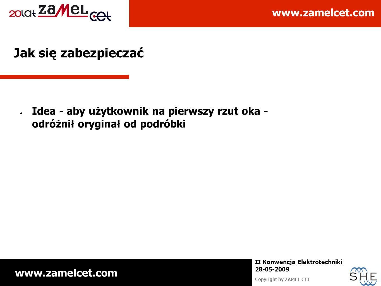 www.zamelcet.com Copyright by ZAMEL CET II Konwencja Elektrotechniki 28-05-2009 Jak się zabezpieczać Idea - aby użytkownik na pierwszy rzut oka - odró