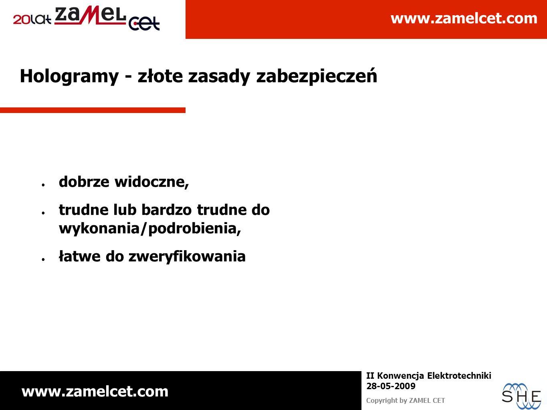 www.zamelcet.com Copyright by ZAMEL CET II Konwencja Elektrotechniki 28-05-2009 Hologramy - złote zasady zabezpieczeń dobrze widoczne, trudne lub bard