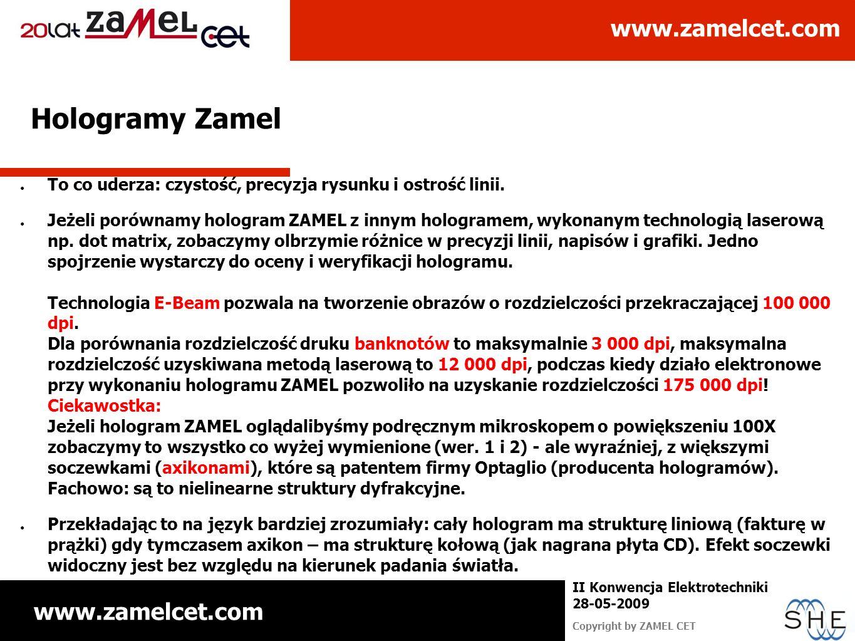 www.zamelcet.com Copyright by ZAMEL CET II Konwencja Elektrotechniki 28-05-2009 Hologramy Zamel To co uderza: czystość, precyzja rysunku i ostrość lin