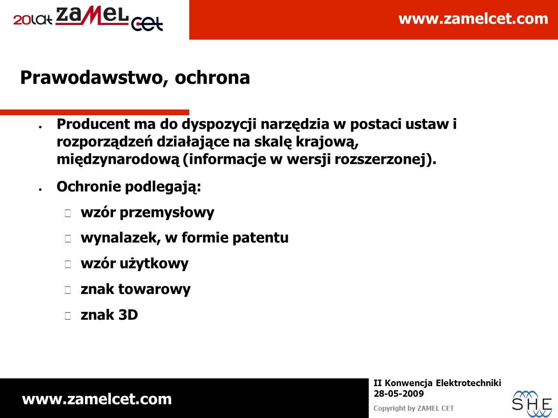 www.zamelcet.com Copyright by ZAMEL CET II Konwencja Elektrotechniki 28-05-2009 Prawodawstwo, ochrona Producent ma do dyspozycji narzędzia w postaci u