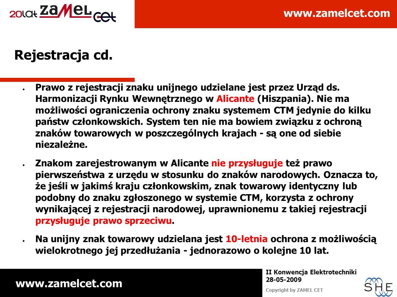 www.zamelcet.com Copyright by ZAMEL CET II Konwencja Elektrotechniki 28-05-2009 Rejestracja cd. Prawo z rejestracji znaku unijnego udzielane jest prze