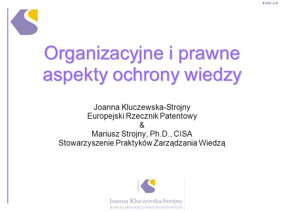 © 2008 JK-S Organizacyjne i prawne aspekty ochrony wiedzy Organizacyjne i prawne aspekty ochrony wiedzy Joanna Kluczewska-Strojny Europejski Rzecznik