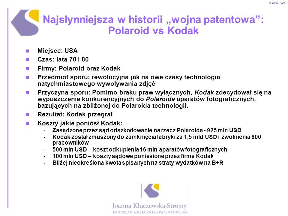 © 2008 JK-S Najsłynniejsza w historii wojna patentowa: Polaroid vs Kodak Miejsce: USA Czas: lata 70 i 80 Firmy: Polaroid oraz Kodak Przedmiot sporu: r