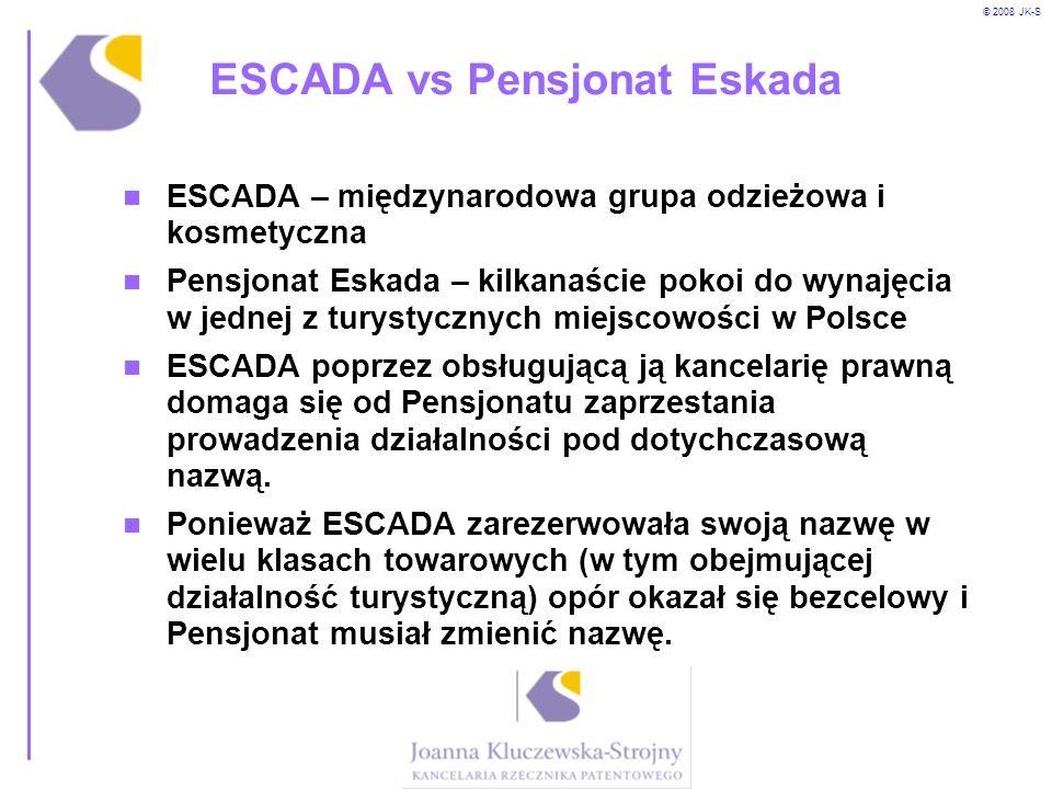 © 2008 JK-S ESCADA vs Pensjonat Eskada ESCADA – międzynarodowa grupa odzieżowa i kosmetyczna Pensjonat Eskada – kilkanaście pokoi do wynajęcia w jedne