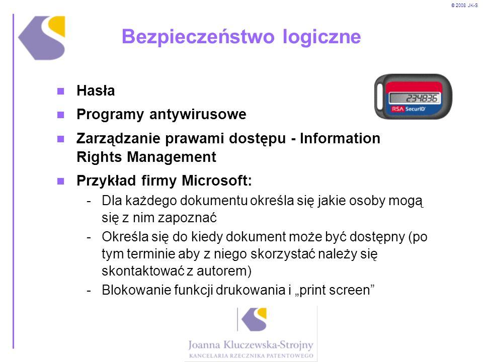 © 2008 JK-S Bezpieczeństwo logiczne Hasła Programy antywirusowe Zarządzanie prawami dostępu - Information Rights Management Przykład firmy Microsoft: