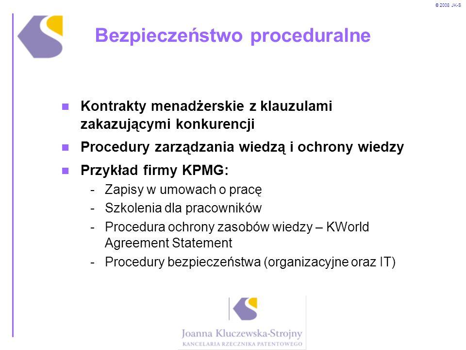 © 2008 JK-S Bezpieczeństwo proceduralne Kontrakty menadżerskie z klauzulami zakazującymi konkurencji Procedury zarządzania wiedzą i ochrony wiedzy Prz
