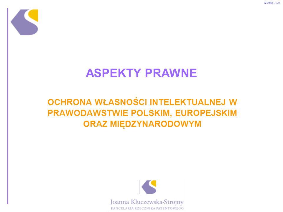 © 2008 JK-S ASPEKTY PRAWNE OCHRONA WŁASNOŚCI INTELEKTUALNEJ W PRAWODAWSTWIE POLSKIM, EUROPEJSKIM ORAZ MIĘDZYNARODOWYM