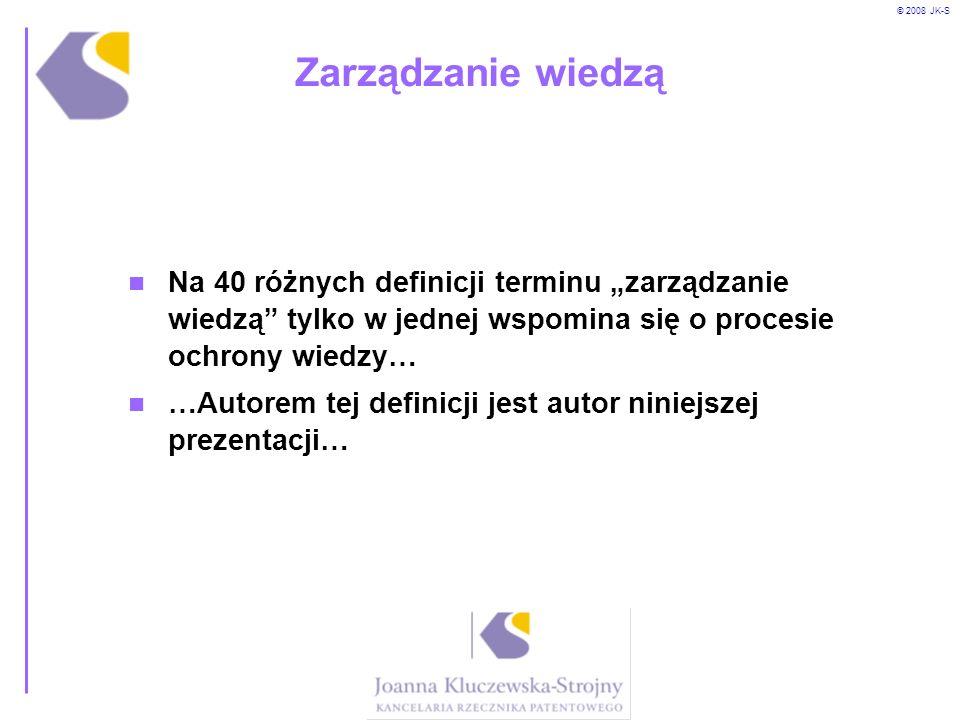© 2008 JK-S Zarządzanie wiedzą Na 40 różnych definicji terminu zarządzanie wiedzą tylko w jednej wspomina się o procesie ochrony wiedzy… …Autorem tej