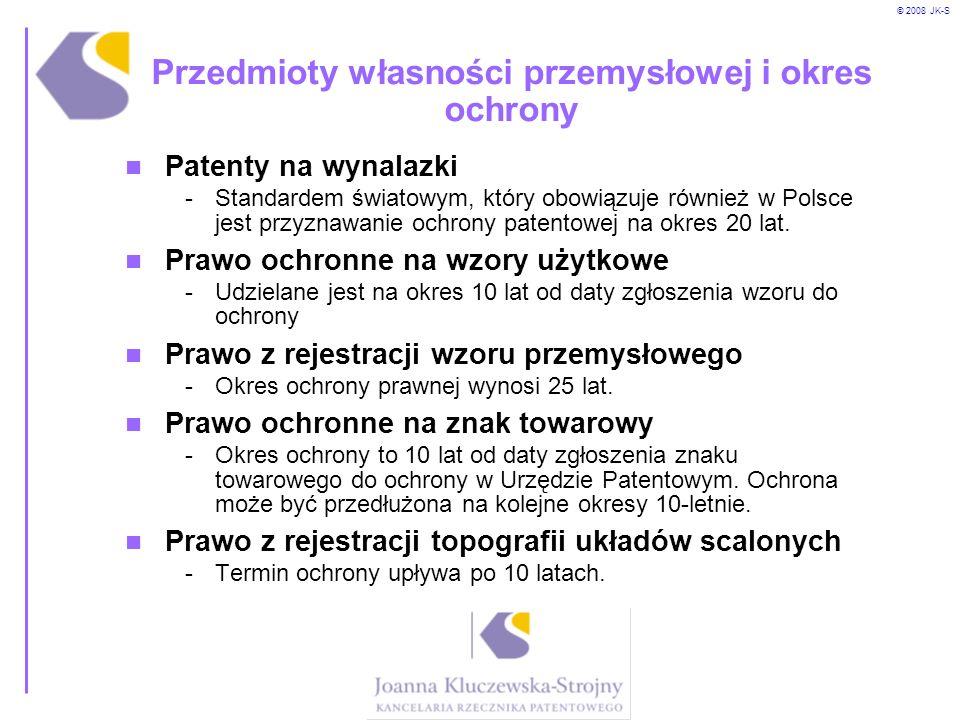 © 2008 JK-S Przedmioty własności przemysłowej i okres ochrony Patenty na wynalazki -Standardem światowym, który obowiązuje również w Polsce jest przyz