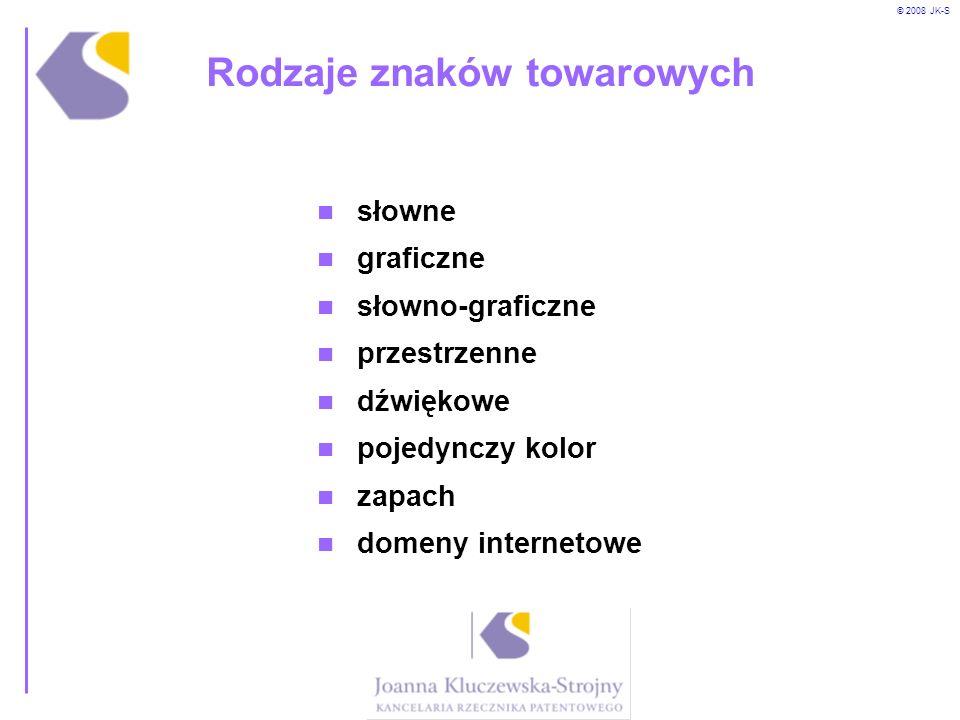 © 2008 JK-S Rodzaje znaków towarowych słowne graficzne słowno-graficzne przestrzenne dźwiękowe pojedynczy kolor zapach domeny internetowe