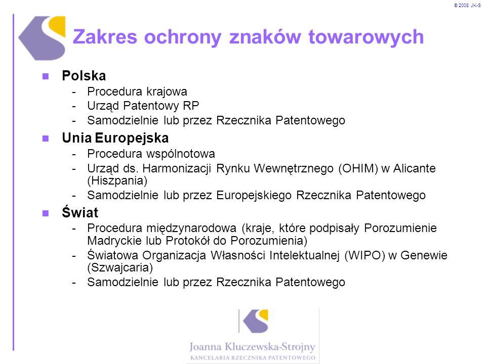 © 2008 JK-S Zakres ochrony znaków towarowych Polska -Procedura krajowa -Urząd Patentowy RP -Samodzielnie lub przez Rzecznika Patentowego Unia Europejs