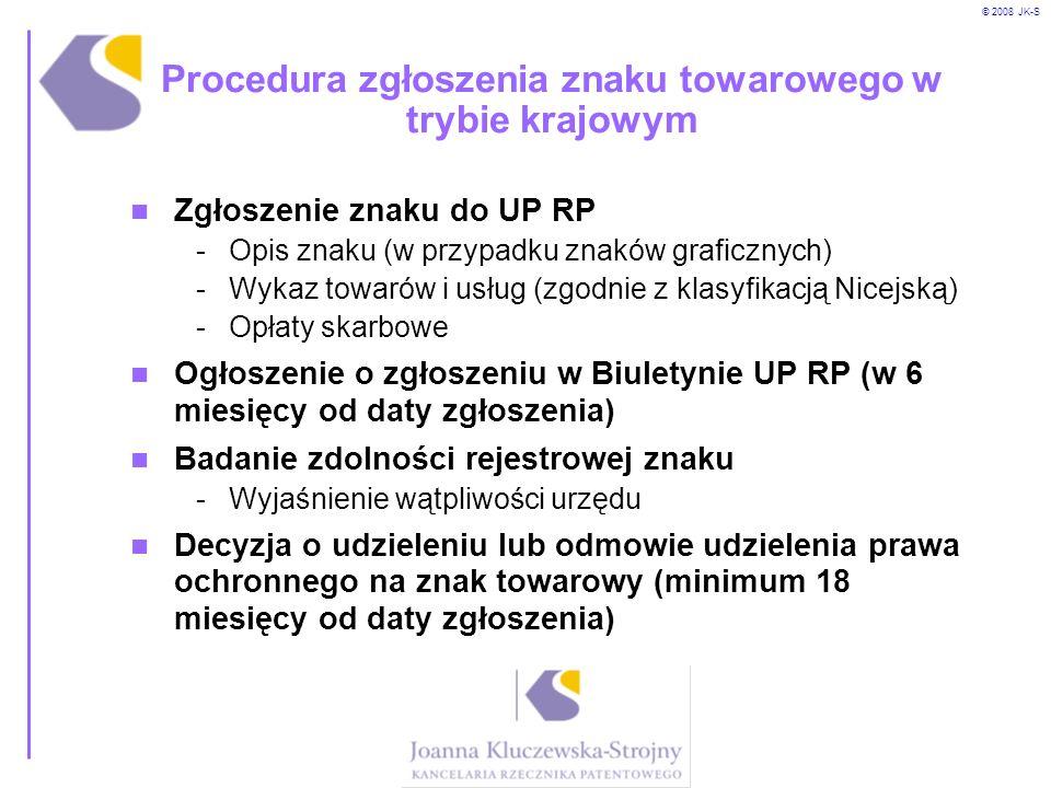 © 2008 JK-S Procedura zgłoszenia znaku towarowego w trybie krajowym Zgłoszenie znaku do UP RP -Opis znaku (w przypadku znaków graficznych) -Wykaz towa