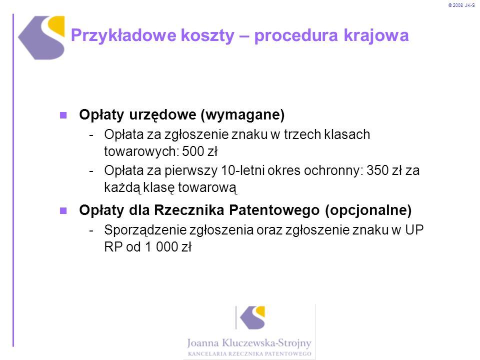 © 2008 JK-S Przykładowe koszty – procedura krajowa Opłaty urzędowe (wymagane) -Opłata za zgłoszenie znaku w trzech klasach towarowych: 500 zł -Opłata